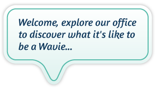Welcome, explore our office to discover what it's like to be a Wavie